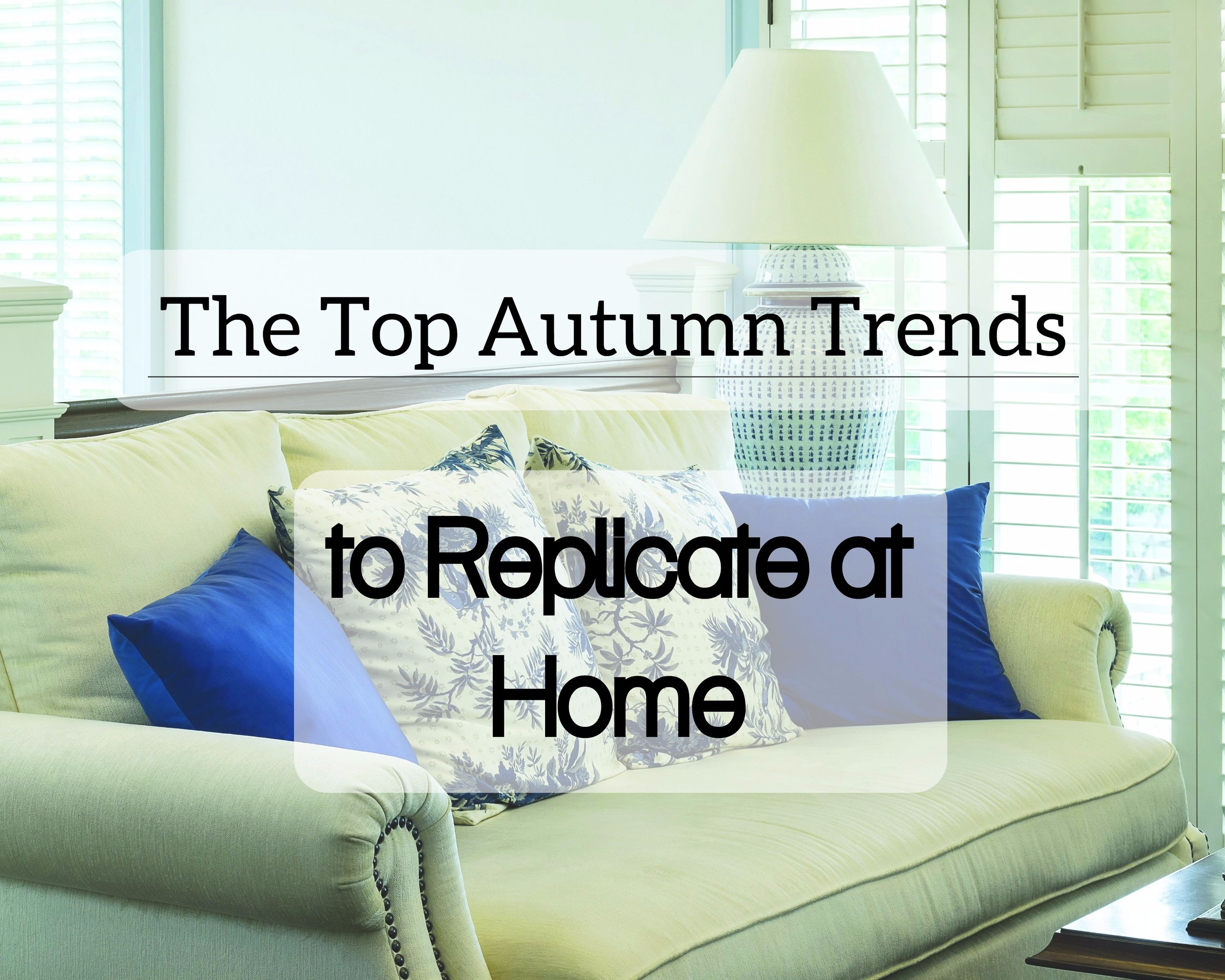 The Top Autumn Trends To Replicate At Home 15